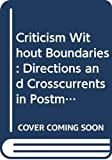 Buttigieg, Joseph A.: Criticism Without Boundaries: Directions and Crosscurrents in Postmodern Critical Theory