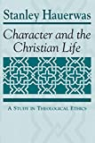 Stanley Hauerwas: Character and the Christian Life: A Study in Theological Ethics