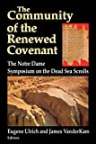 Ulrich, Eugene: The Community of the Renewed Covenant: The Notre Dame Symposium on the Dead Sea Scrolls