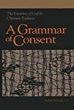 Nichols, Aidan: A Grammar of Consent: The Existence of God in Christian Tradition