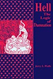 Walls, Jerry L.: Hell: The Logic of Damnation