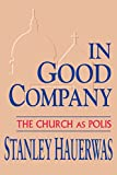 Hauerwas, Stanley: In Good Company: The Church as Polis