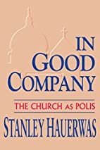 In Good Company: The Church As Polis by…