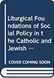Liturgical Foundations of Social Policy in the Catholic and Jewish Traditions