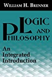 Brenner, William H.: Logic and Philosophy: An Integrated Introduction