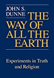 Dunne, John S.: The Way of All the Earth: Experiments in Truth and Religion