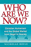 Boyle, Nicholas: Who Are We Now?: Christian Humanism and the Global Market from Hegel to Heaney