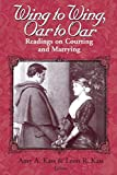 Kass, Leon R.: Wing to Wing, Oar to Oar: Readings on Courting and Marrying