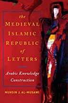 The Medieval Islamic Republic of Letters:…