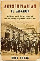 Authoritarian El Salvador: Politics and the…