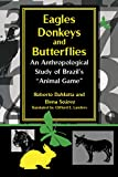 Da Matta, Roberto: Eagles, Donkeys, and Butterflies: An Anthropological Study of Brazil's Animal Game