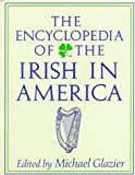 Glazier, Michael: The Encyclopedia of the Irish in America