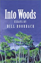 Into Woods: Essays by Bill Roorbach by Bill…