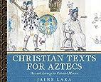 Christian Texts for Aztecs: Art and Liturgy…