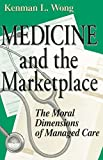 Wong, Kenman L.: Medicine and the Marketplace: The Moral Dimensions of Managed Care