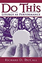 Do This: Liturgy as Performance by Richard…