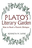 Sayre, Kenneth M.: Plato's Literary Garden: How to Read a Platonic Dialogue