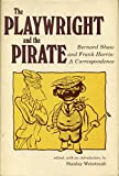 Stanley Weintraub: The Playwright and the Pirate: Bernard Shaw and Frank Harris; A Correspondence