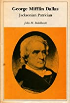 George Mifflin Dallas: Jacksonian Patrician…