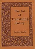 Raffel, Burton: The Art of Translating Poetry