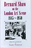 Stanley Weintraub: Bernard Shaw on the London Art Scene, 1885-1950