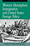 Mitchell, Christopher: Western Hemisphere Immigration and United States Foreign Policy