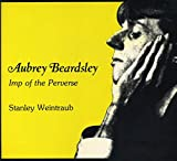 Weintraub, Stanley: Aubrey Beardsley: Imp of the Perverse