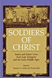 Noble, Thomas F.X.: Soldiers of Christ: Saints and Saints Lives from Late Antiquity and the Early Middle Ages