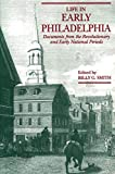 Smith, Billy Gordon: Life in Early Philadelphia: Documents from the Revolutionary and Early National Periods