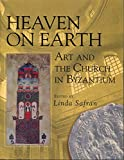 Safran, Linda: Heaven on Earth: Art and the Church in Byzantium