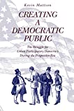 Mattson, Kevin: Creating a Democratic Public: The Struggle for Urban Participatory Democracy During the Progressive Era