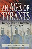 Snyder, Christopher A.: An Age of Tyrants: Britain and the Britons, A.D. 400-600
