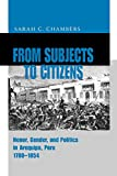 Chambers, Sarah C.: From Subjects to Citizens: Honor, Gender, and Politics in Arequipa, Peru, 1780-1854