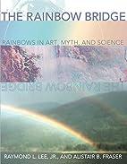 The Rainbow Bridge: Rainbows in Art, Myth,…