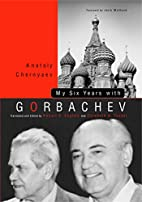 My Six Years With Gorbachev by Anatoly S.…