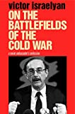 Israelyan, Victor: On the Battlefields of the Cold War: A Soviet Ambassador&#39;s Confession