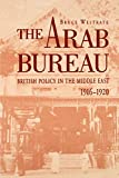 Westrate, Bruce: The Arab Bureau: British Policy in the Middle East 1916 - 1920