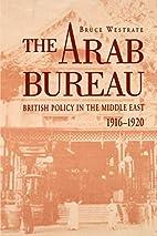 The Arab Bureau: British Policy in the…
