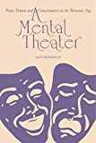 Richardson, Alan: A Mental Theater: Poetic Drama and Consciousness in the Romantic Age
