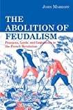 Markoff, John: The Abolition Of Feudalism: Peasants, Lords, And Legislators In The French Revolution