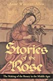 Winston-Allen, Anne: Stories of the Rose: The Making of the Rosary in the Middle Ages