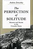 Jotischky, Andrew: The Perfection of Solitude: Hermits and Monks in the Crusader States