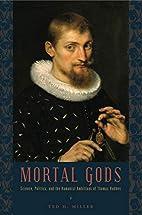Mortal Gods: Science, Politics, and the…