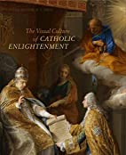 The Visual Culture of Catholic Enlightenment…