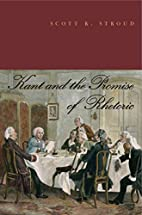 Kant and the Promise of Rhetoric by Scott R.…