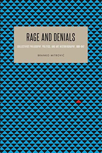 rage-and-denials-collectivist-philosophy-politics-and-art-historiography-18901947