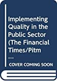Bendell, Tony: Implementing Quality in the Public Sector (The Financial Times/Pitman Publishing Series)
