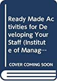 Bishop, Sue: Ready Made Activities for Developing Your Staff (Institute of Management)