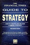 Koch, Richard: The Financial Times Guide To Strategy: How to Create and Deliver a Useful Strategy (Financial Times Guides)
