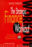 Parker, David: The Strategic Finance Workout: Test & Build your Financial Performance (Financial Times Series)